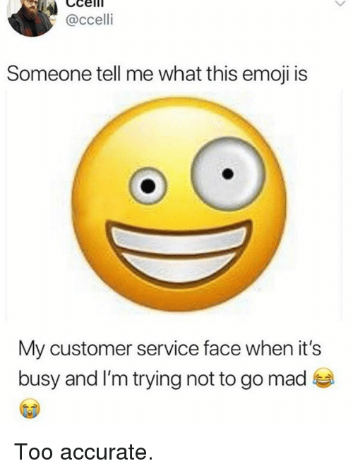 Dank, Emoji, and Mad: @ccelli  Someone tell me what this emoji is  My customer service face when it's  busy and I'm trying not to go mad Too accurate.