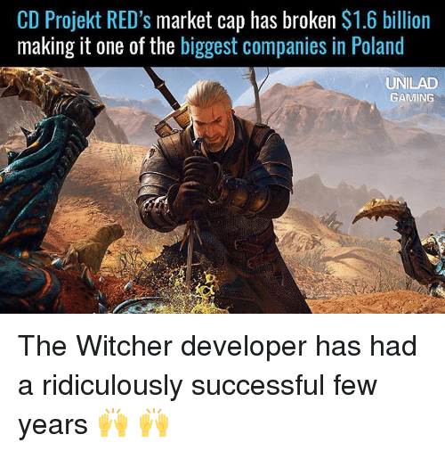 Witchers: CD Projekt RED's  market cap has broken  $1.6 billion  making it one of the  biggest companies in Poland  UNILAD  GAMING The Witcher developer has had a ridiculously successful few years 🙌 🙌