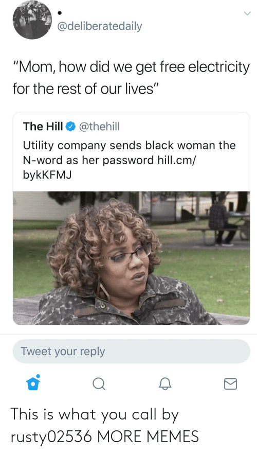 """utility: Cdeliberatedaily  """"Mom, how did we get free electricity  for the rest of our lives""""  The Hill @thehill  Utility company sends black woman the  N-word as her password hill.cm/  bykKFMJ  Tweet your reply This is what you call  by rusty02536 MORE MEMES"""