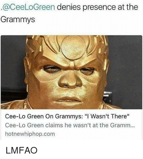 """hotnewhiphop: @CeeLoGreen denies presence at the  Grammys  Cee-Lo Green On Grammys: """"I Wasn't There''  Cee-Lo Green claims he wasn't at the Gramm...  hotnewhiphop.com LMFAO"""
