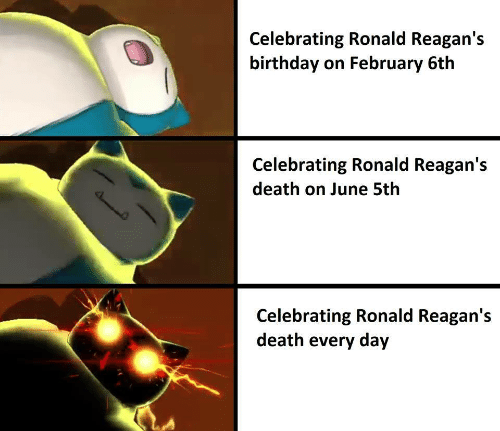 Birthday, Death, and Day: Celebrating Ronald Reagan's  birthday on February 6th  Celebrating Ronald Reagan's  death on June 5th  Celebrating Ronald Reagan's  death every day