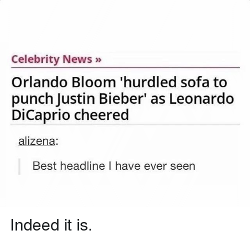 """Leonardo Dicaprio Cheers: Celebrity News  Orlando Bloom hurdled sofa to  punch Justin Bieber"""" as Leonardo  DiCaprio cheered  alizena  Best headline l have ever seen Indeed it is."""