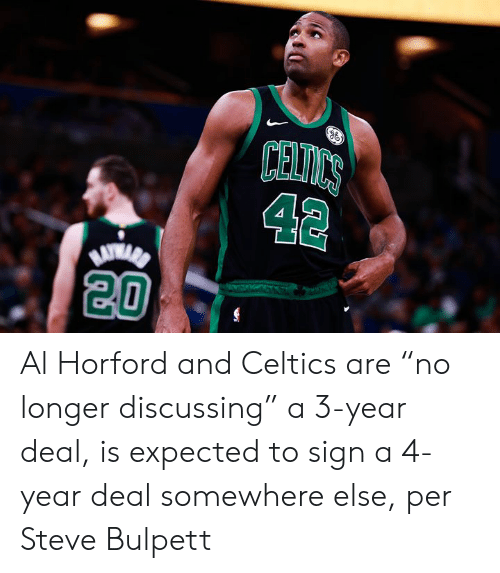 """Celtics, Al Horford, and Steve: CELICS  42  20 Al Horford and Celtics are """"no longer discussing"""" a 3-year deal, is expected to sign a 4-year deal somewhere else, per Steve Bulpett"""