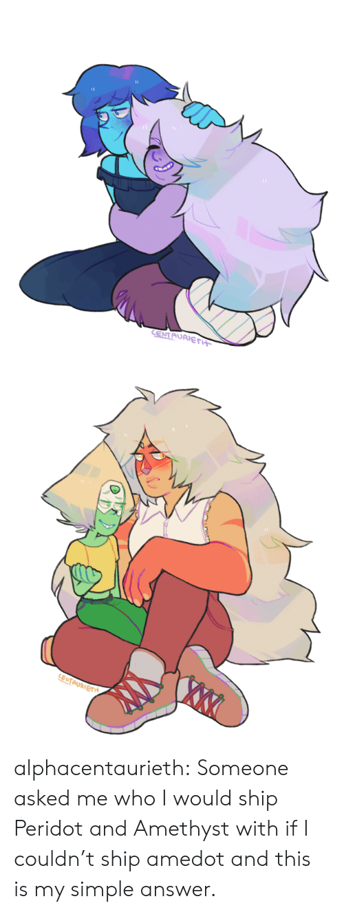 Tumblr, Amethyst, and Blog: CENTAURIETH   XTX  SENTAURIETH alphacentaurieth:  Someone asked me who I would ship Peridot and Amethyst with if I couldn't ship amedot and this is my simple answer.