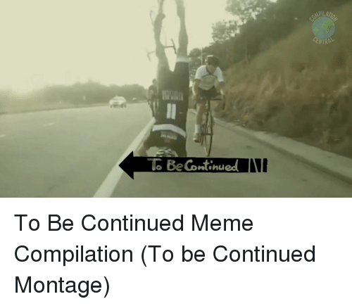 25 Best Memes About To Be Continued Meme Compilation