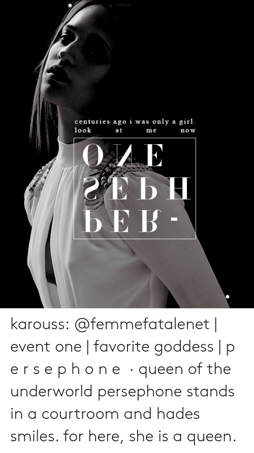 Target, Tumblr, and Queen: centuries ago i was only a girl  ook  a t  me  now  bE B karouss:   @femmefatalenet | event one | favorite goddess | p e r s e p h o n e · queen of the underworld persephone stands in a courtroomand hades smiles. for here, she isa queen.
