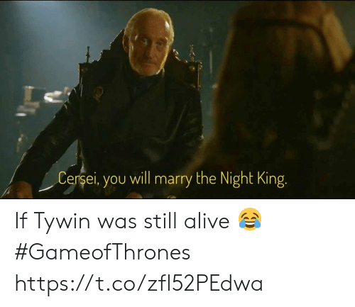 gameofthrones: Cersei, you will marry the Night King. If Tywin was still alive 😂 #GameofThrones https://t.co/zfl52PEdwa