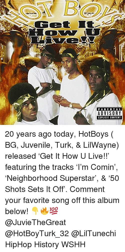 Turk: Cet I  PA ENTAL  EXPLICIT CONTENT 20 years ago today, HotBoys ( BG, Juvenile, Turk, & LilWayne) released 'Get It How U Live!!' featuring the tracks 'I'm Comin', 'Neighborhood Superstar', & '50 Shots Sets It Off'. Comment your favorite song off this album below! 👇🔥💯 @JuvieTheGreat @HotBoyTurk_32 @LilTunechi HipHop History WSHH