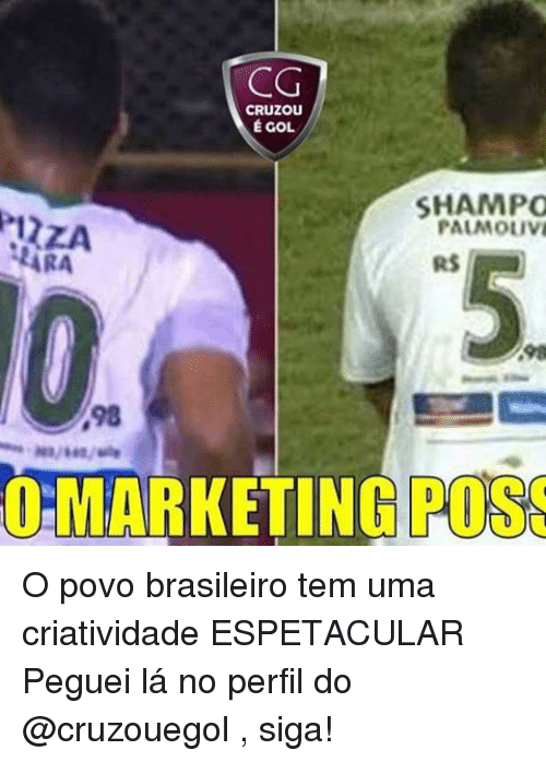 Memes, 🤖, and Posse: CG  CRUZOU  EGOL  SHAMPO  P12ZA  PALMOLIVE  RS  OHMARKETING POSSE O povo brasileiro tem uma criatividade ESPETACULAR Peguei lá no perfil do @cruzouegol , siga!