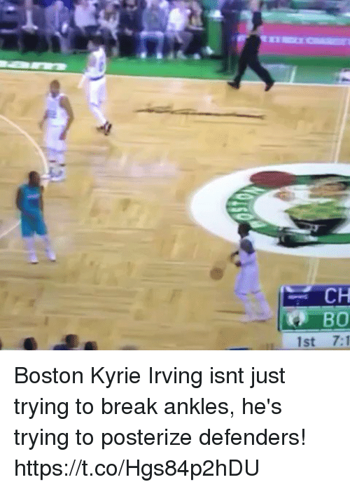 posterize: CH  1st 7:1 Boston Kyrie Irving isnt just trying to break ankles, he's trying to posterize defenders! https://t.co/Hgs84p2hDU