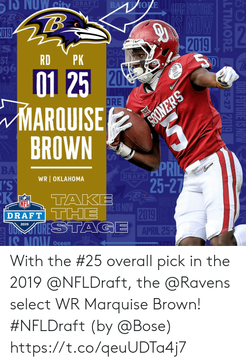NFL draft: -Ch  DRAFT  :2  019  2019  RD PK  01 25  ARQUISE  96  20  DRE  BROWN  BA  DRAFT  WR OKLAHOMA  25-2  NFL  DRAFT TT2  2019  APRIL 25-2  2019  IS NOW Ocean With the #25 overall pick in the 2019 @NFLDraft, the @Ravens select WR Marquise Brown! #NFLDraft (by @Bose) https://t.co/qeuUDTa4j7