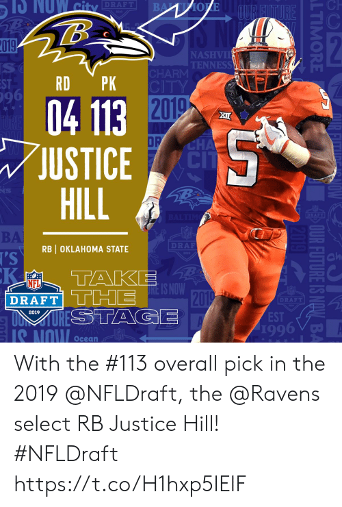 Oklahoma: -Ch  DRAFT  :2  019  NASHV  TENNESS  CHARM  CITY  96  2012  04 113  JUSTICE  HILL  OP  CI  DRAFT  BA  DRAF  RB OKLAHOMA STATE  Ch  NFL  2019  EST  1996 V  IS NOW Ocean With the #113 overall pick in the 2019 @NFLDraft, the @Ravens select RB Justice Hill! #NFLDraft https://t.co/H1hxp5IEIF