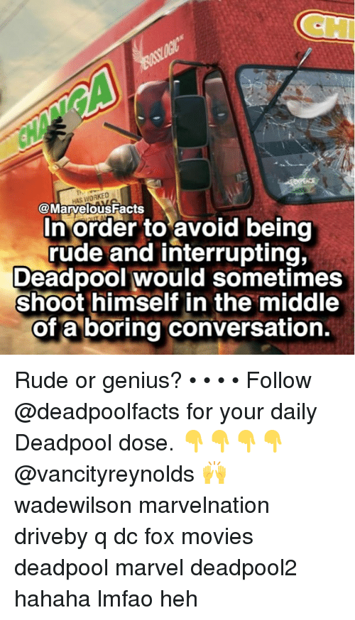 avoidance: CH  HAS WORKED  @Marvelous Facts  In order to avoid being  rude and interrupting,  Deadpool would sometimes  shoot himself in the middle  of a boring conversation. Rude or genius? • • • • Follow @deadpoolfacts for your daily Deadpool dose. 👇👇👇👇 @vancityreynolds 🙌 wadewilson marvelnation driveby q dc fox movies deadpool marvel deadpool2 hahaha lmfao heh