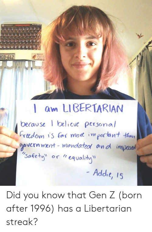 """Memes, Libertarian, and 🤖: CH  l am LIBERTARIAN  because elieve personal  Cveedom is (n( more important taay  vernmert mandatco and impased  safety or """"eqvalhy  Addie, 15 Did you know that Gen Z (born after 1996) has a Libertarian streak?"""