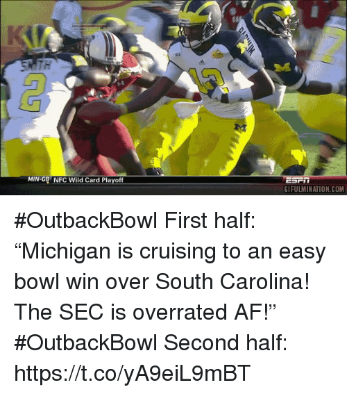 "cruising: ch  MIN-GB NFC Wild Card Playoff  GIFULMINATION.COM #OutbackBowl First half: ""Michigan is cruising to an easy bowl win over South Carolina! The SEC is overrated AF!""  #OutbackBowl Second half: https://t.co/yA9eiL9mBT"