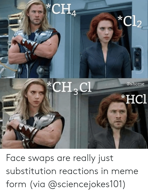 Meme, Memes, and 🤖: CHA  *Cl2  -k  ashome  *CH C Face swaps are really just substitution reactions in meme form (via @sciencejokes101)