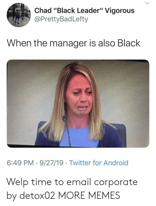 "Email: Chad ""Black Leader"" Vigorous  @PrettyBadLefty  When the manager is also Black  6:49 PM 9/27/19 Twitter for Android Welp time to email corporate by detox02 MORE MEMES"