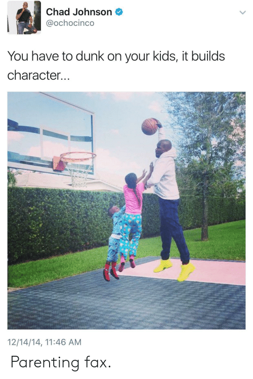 Dunk, Kids, and Chad Johnson: Chad Johnson  @ochocinco  You have to dunk on your kids, it builds  character...  12/14/14, 11:46 AM Parenting fax.