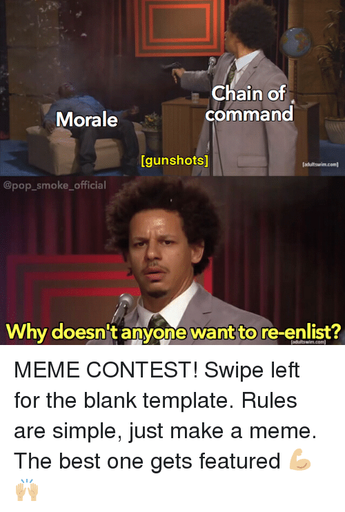morale: Chain of  command  Morale  [gunshots]  [adultswim.com)  @pop_smoke_official  Why doesn't anyone want to re-enlist?  [adultswim.com MEME CONTEST! Swipe left for the blank template. Rules are simple, just make a meme. The best one gets featured 💪🏼🙌🏼
