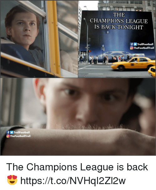 Memes, Champions League, and Back: CHAMPIONS LEAGUE  IS BACK TONIGHT  fTrollFootball  TheFootballTroll  fTrollFootball  TheFootballTroll The Champions League is back 😍 https://t.co/NVHqI2Zl2w