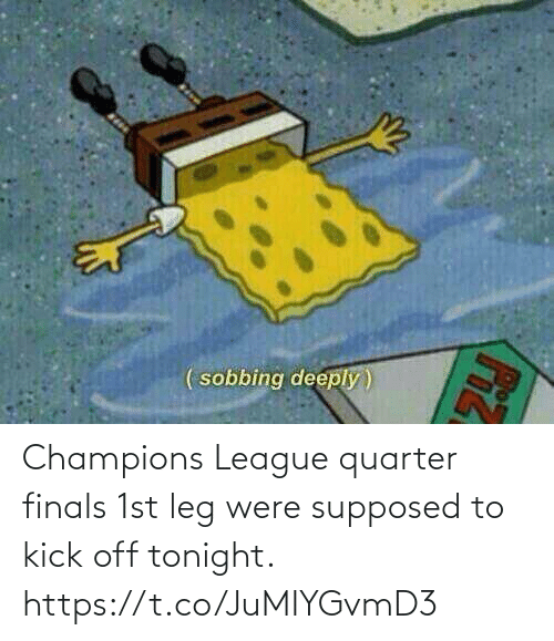 kick: Champions League quarter finals 1st leg were supposed to kick off tonight. https://t.co/JuMIYGvmD3