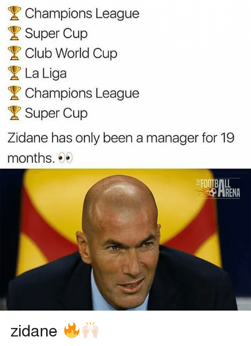 Clubbing: Champions League  Super Cup  Club World Cup  La Liga  Champions League  Super Cup  Zidane has only been a manager for 19  months.*  HRENA zidane 🔥🙌🏻