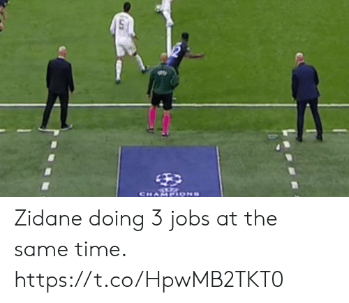 Memes, Jobs, and Time: CHAMPIONS Zidane doing 3 jobs at the same time. https://t.co/HpwMB2TKT0