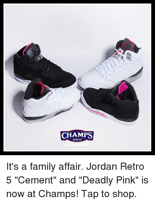 "Family, Memes, and Sports: CHAMPS  SPORTS It's a family affair. Jordan Retro 5 ""Cement"" and ""Deadly Pink"" is now at Champs! Tap to shop."