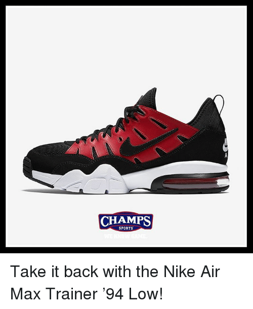 air maxes: CHAMPS  SPORTS Take it back with the Nike Air Max Trainer '94 Low!