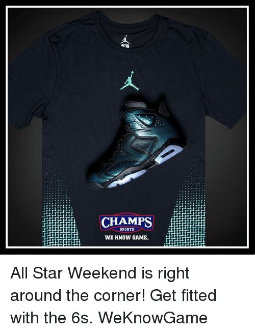 all star weekend: CHAMPS  SPORTS  WE KNOW GAME. All Star Weekend is right around the corner! Get fitted with the 6s. WeKnowGame
