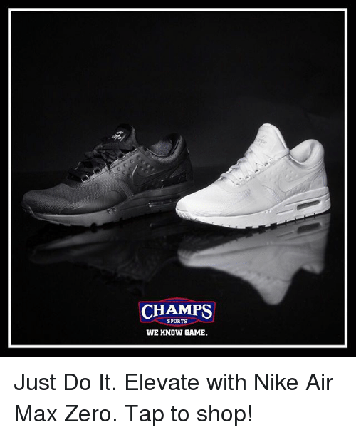 Just Do It, Memes, and Nike: CHAMPS  SPORTS  WE KNOW GAME. Just Do It. Elevate with Nike Air Max Zero. Tap to shop!