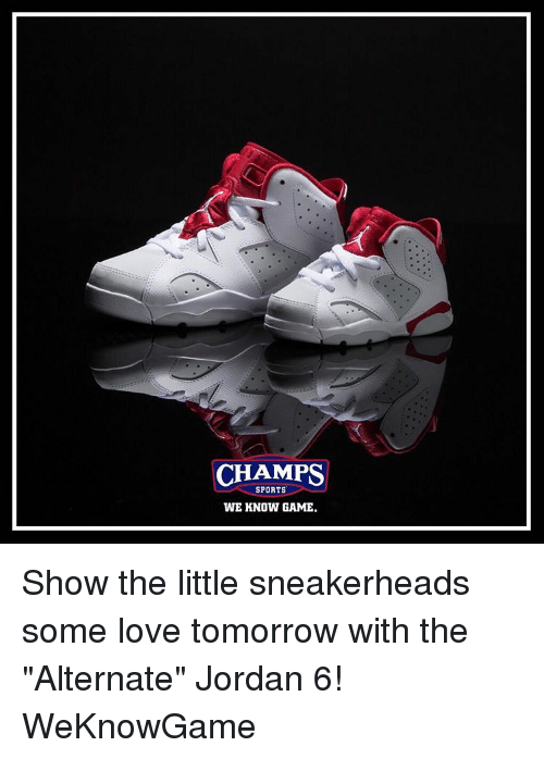 "Memes, 🤖, and Game Shows: CHAMPS  SPORTS  WE KNOW GAME. Show the little sneakerheads some love tomorrow with the ""Alternate"" Jordan 6! WeKnowGame"