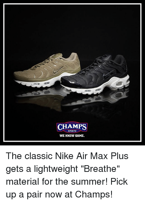 """air maxes: CHAMPS  SPORTS  WE KNOW GAME. The classic Nike Air Max Plus gets a lightweight """"Breathe"""" material for the summer! Pick up a pair now at Champs!"""