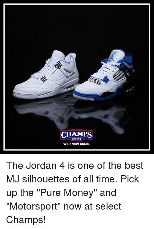 "motorsport: CHAMPS  SPORTS  WE KNOW GAME The Jordan 4 is one of the best MJ silhouettes of all time. Pick up the ""Pure Money"" and ""Motorsport"" now at select Champs!"