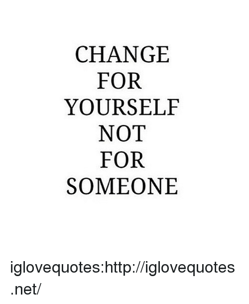 Change For Yourself Not For Someone Iglovequoteshttpiglovequotesnet