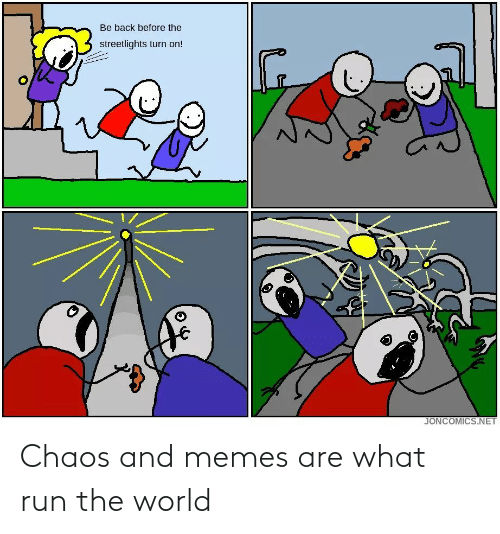 Run: Chaos and memes are what run the world