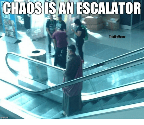 Game of Thrones, Sis, and Escalator: CHAOSIS AN ESCALATOR  sis  TrialByMeme