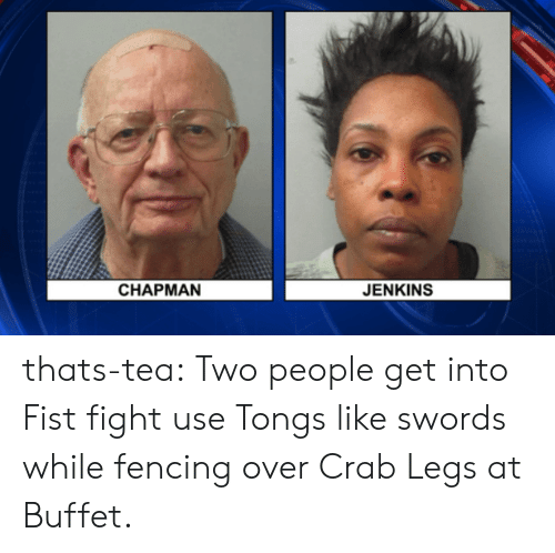 fencing: CHAPMAN  JENKINS thats-tea:  Two people get into Fist fight  use Tongs like swords while fencing over Crab Legs at Buffet.