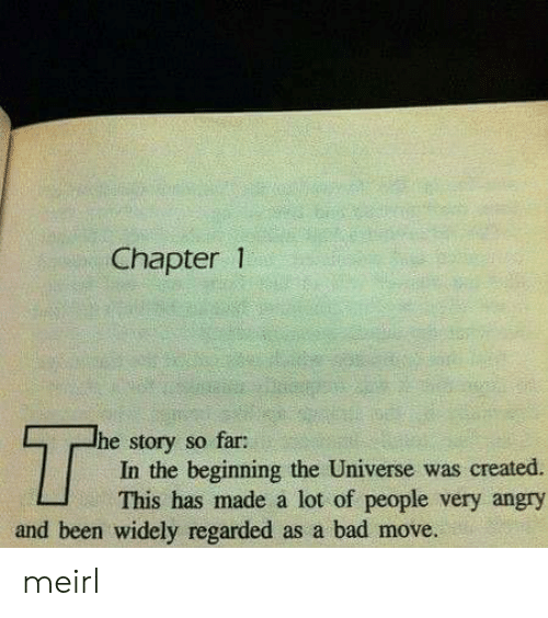 Bad, Angry, and MeIRL: Chapter 1  T  he story so far:  In the beginning the Universe was created  This has made a lot of people very angry  and been widely regarded as a bad move. meirl