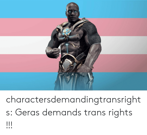 Tumblr, Blog, and Com: charactersdemandingtransrights:  Geras demands trans rights !!!