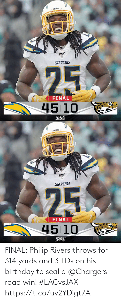 Chargers: CHARGERS  CHARGERS  25  FINAL  45 10   CHARGERS  CHARGERS  25  FINAL  45 10 FINAL: Philip Rivers throws for 314 yards and 3 TDs on his birthday to seal a @Chargers road win! #LACvsJAX https://t.co/uv2YDigt7A