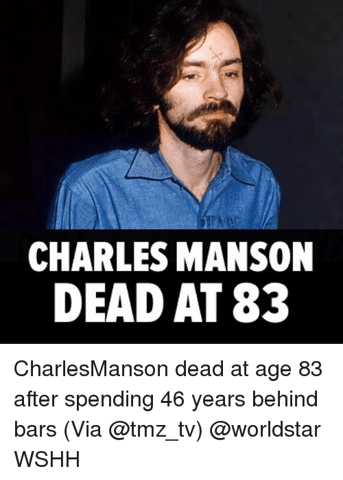 Memes, Worldstar, and Wshh: CHARLES MANSON  DEAD AT 83 CharlesManson dead at age 83 after spending 46 years behind bars (Via @tmz_tv) @worldstar WSHH