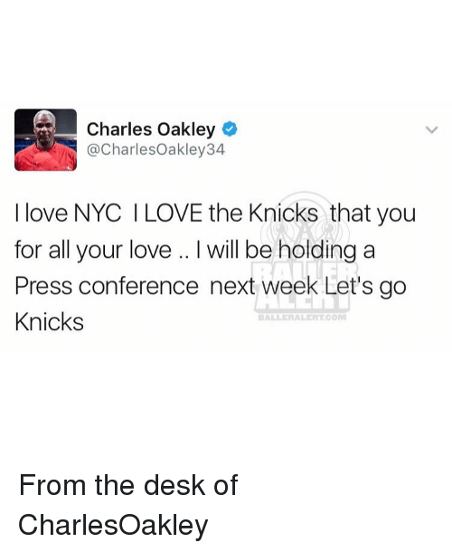 knick: Charles Oakley  @Charles Oakley 34  I love NYC l LOVE the Knicks that you  for all your love l will be holding a  Press conference next week Let's go  Knicks  DALLE RALERT COMI From the desk of CharlesOakley