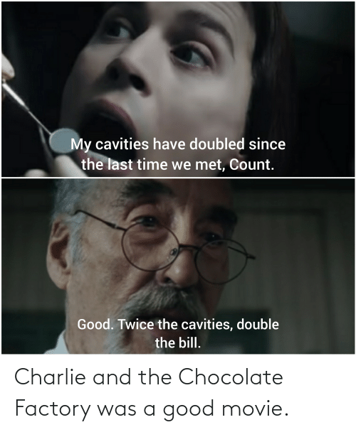 Charlie: Charlie and the Chocolate Factory was a good movie.