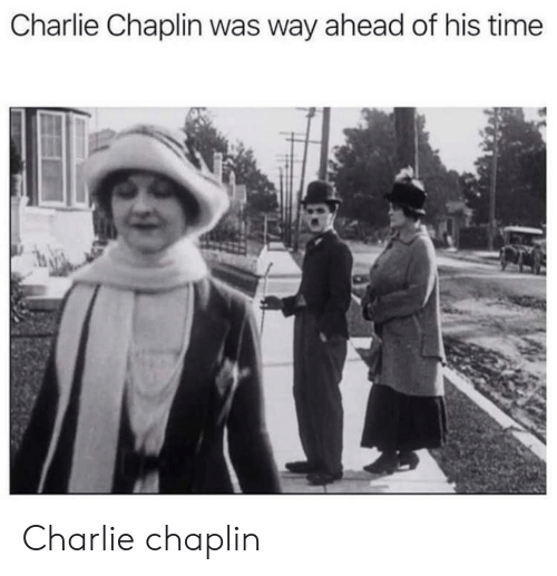 Charlie, Time, and Charlie Chaplin: Charlie Chaplin was way ahead of his time Charlie chaplin