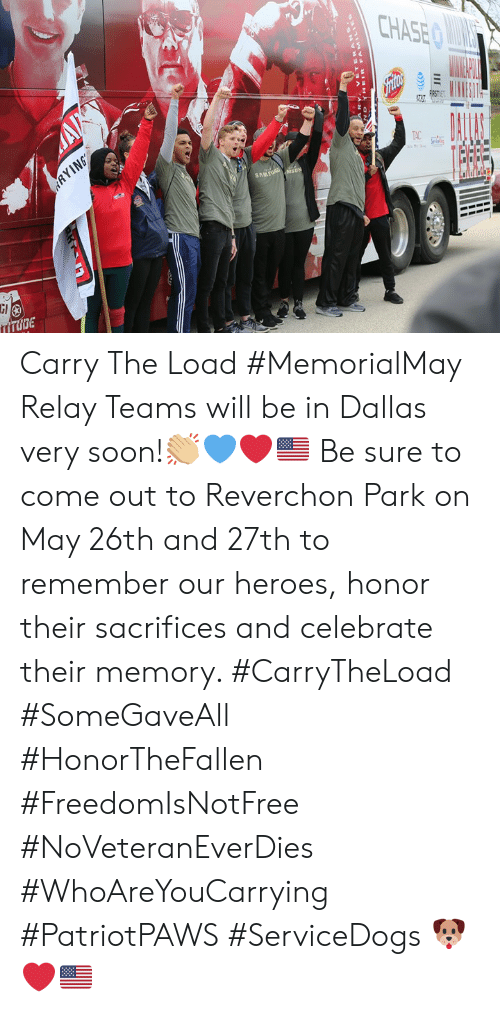 Memes, Soon..., and Chase: CHASE  TAC  SAM  Gl  sa Carry The Load #MemorialMay Relay Teams will be in Dallas very soon!👏🏼💙❤️🇺🇸 Be sure to come out to Reverchon Park on May 26th and 27th to remember our heroes, honor their sacrifices and celebrate their memory. #CarryTheLoad #SomeGaveAll #HonorTheFallen #FreedomIsNotFree #NoVeteranEverDies #WhoAreYouCarrying   #PatriotPAWS #ServiceDogs 🐶❤️🇺🇸