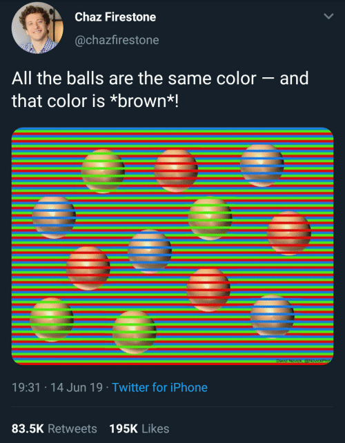 Iphone, Twitter, and Firestone: Chaz Firestone  @chazfirestone  All the balls are the same color - and  that color is *brown*!  David Novick, @NovickProf  19:31 14 Jun 19 Twitter for iPhone  83.5K Retweets 195K Likes