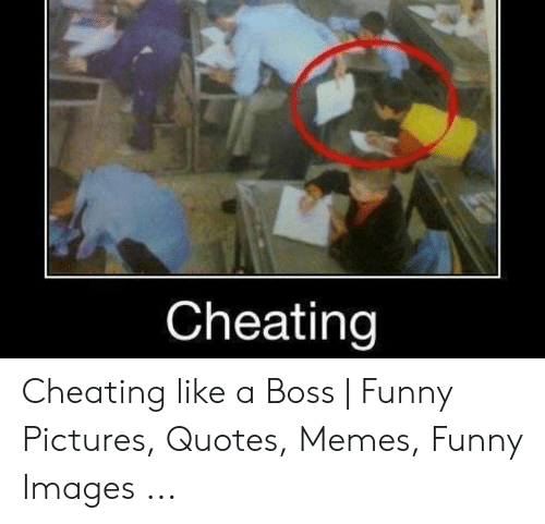 retail prices official images 50% off Cheating Cheating Like a Boss | Funny Pictures Quotes Memes ...