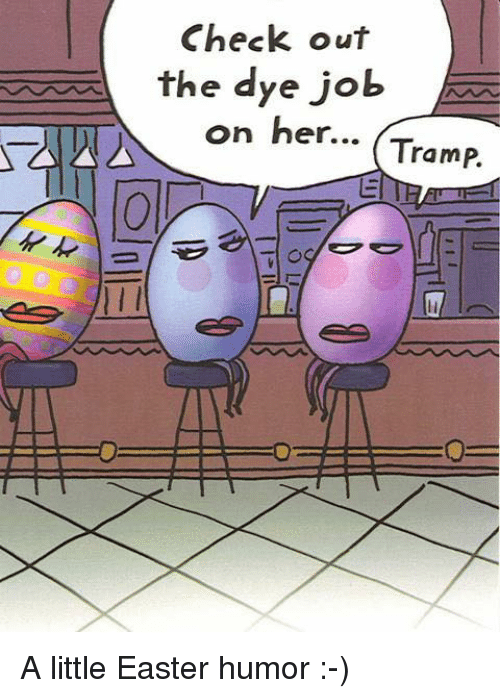 tramp: Check out  e the dye job  on her...  Tramp. A little Easter humor :-)