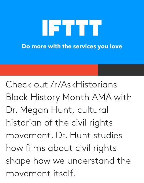 Megan: Check out /r/AskHistorians Black History Month AMA with Dr. Megan Hunt, cultural historian of the civil rights movement. Dr. Hunt studies how films about civil rights shape how we understand the movement itself.